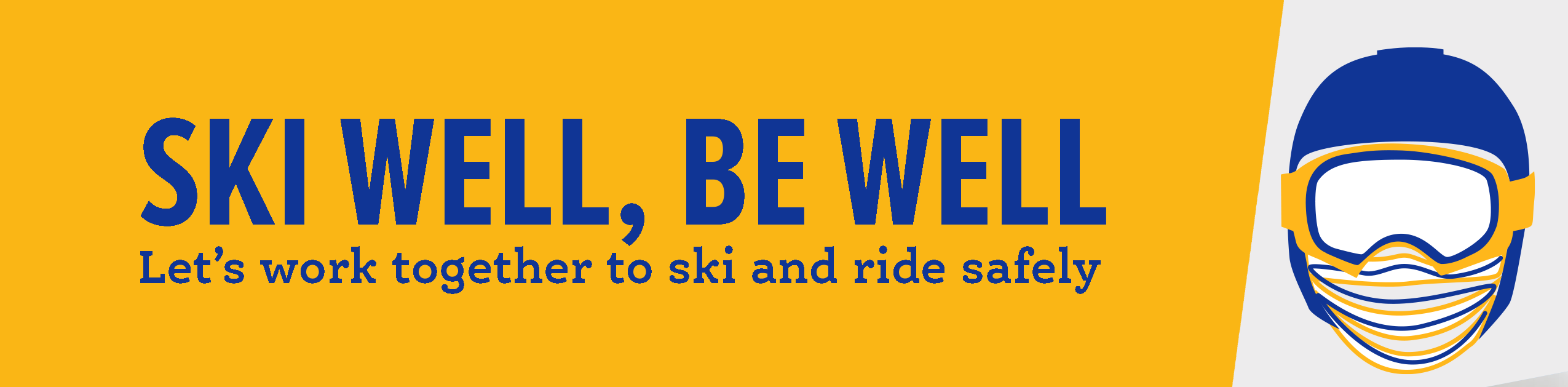 Ski Well, Be Well Let's work together to ski and ride safely